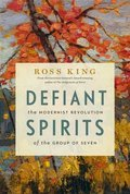 Book: Defiant Spirits: The Modernist Revolution of the Group of Seven, by Ross King