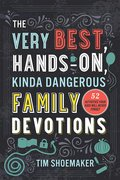 Cover image for Very Best, Hands-On, Kinda Dangerous Family Devotions